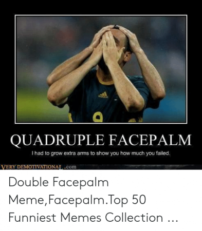 quadruple-facepalm-i-had-to-grow-extra-arms-to-show-51223503.thumb.png.edf1d24c02803114ba9a3aef6f7943f7.png