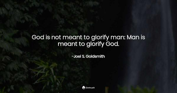 god-is-not-meant-to-glorify-man-man-is-meant-512807.thumb.jpg.0347484af75e8189c79b71b171e8ccfd.jpg